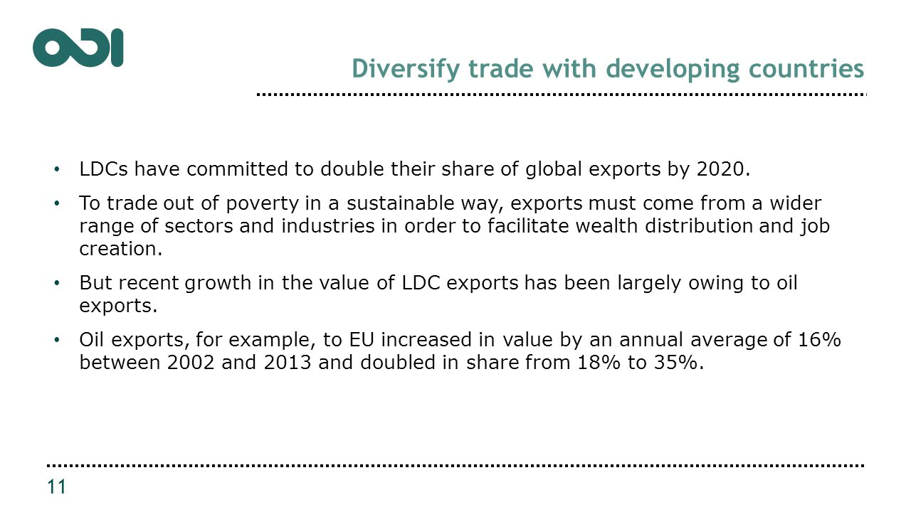 Diversify trade with developing countries LDCs have committed to double their share of global exports by 2020. To trade out of poverty in a sustainabl