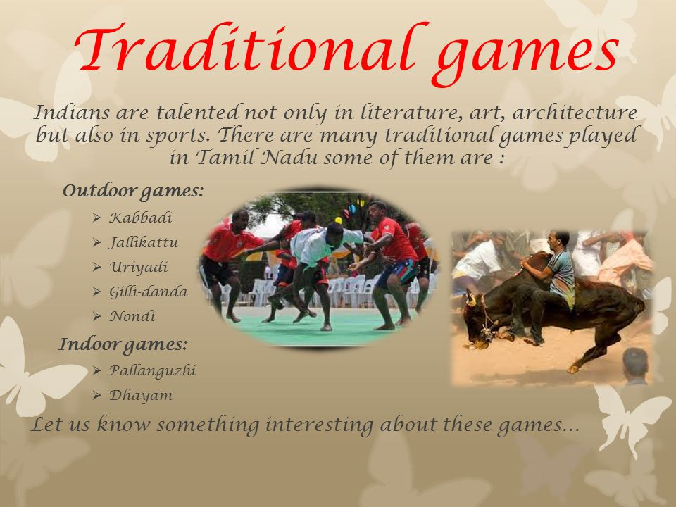 Traditional games Indians are talented not only in literature, art, architecture but also in sports.