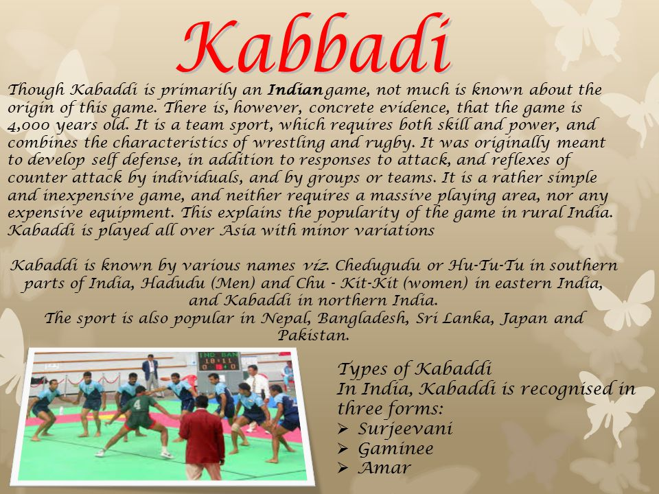 Though Kabaddi is primarily an Indian game, not much is known about the origin of this game.