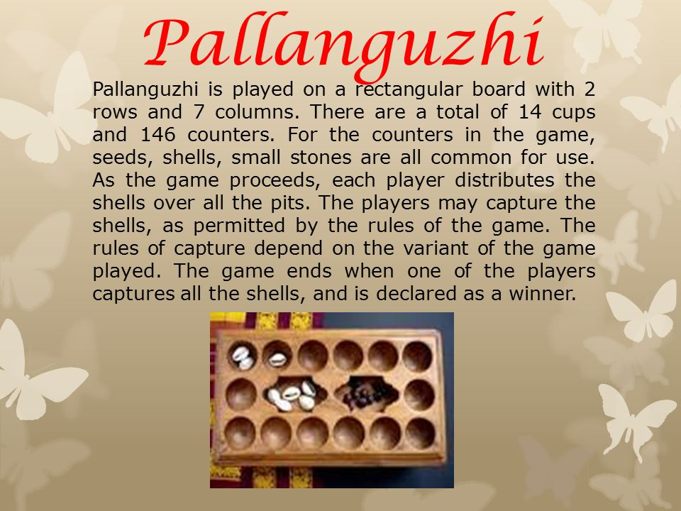 Pallanguzhi Pallanguzhi is played on a rectangular board with 2 rows and 7 columns.