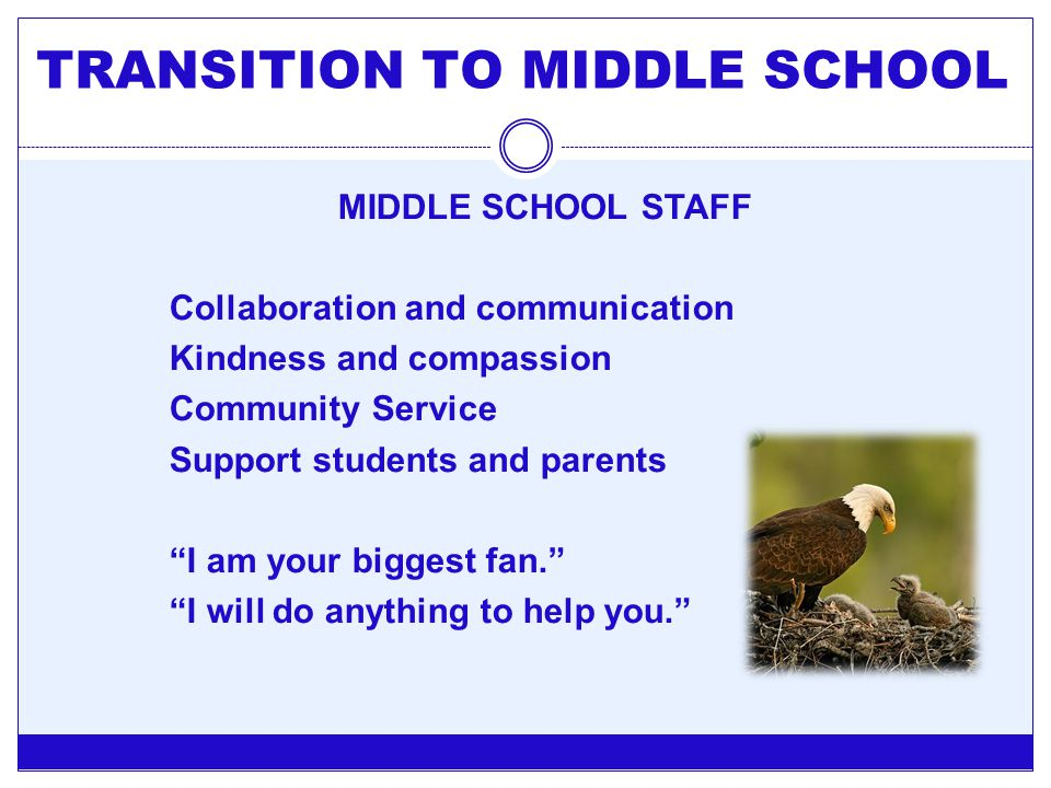 "MIDDLE SCHOOL STAFF Collaboration and communication Kindness and compassion Community Service Support students and parents ""I am your biggest fan."" ""I"