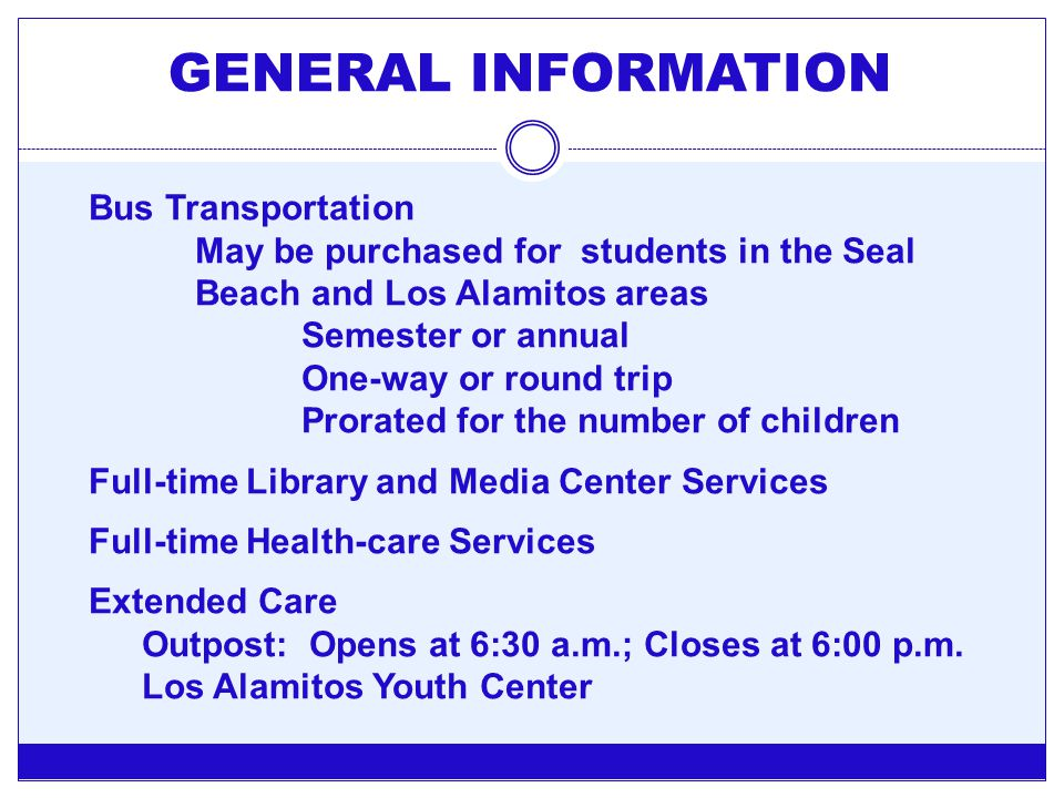 GENERAL INFORMATION Bus Transportation May be purchased for students in the Seal Beach and Los Alamitos areas Semester or annual One-way or round trip