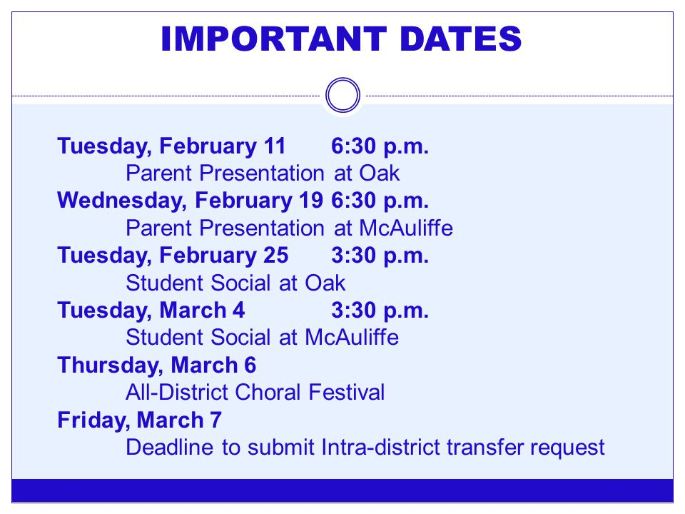 IMPORTANT DATES Tuesday, February 116:30 p.m. Parent Presentation at Oak Wednesday, February 196:30 p.m. Parent Presentation at McAuliffe Tuesday, Feb