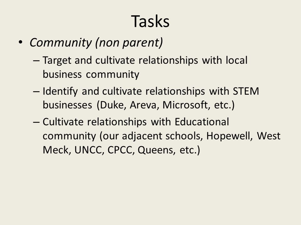 Tasks Community (non parent) – Target and cultivate relationships with local business community – Identify and cultivate relationships with STEM busin