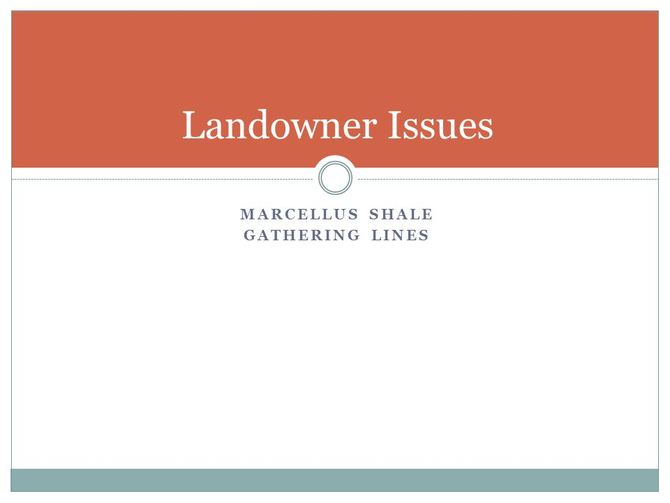 MARCELLUS SHALE GATHERING LINES Landowner Issues