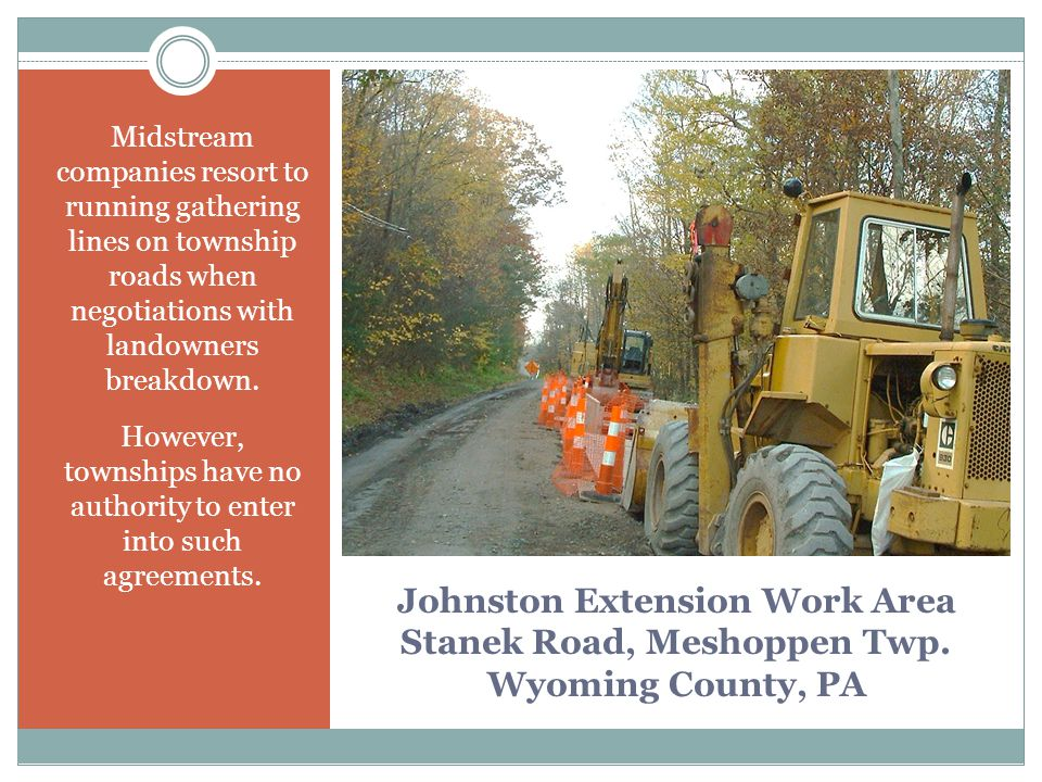 Johnston Extension Work Area Stanek Road, Meshoppen Twp. Wyoming County, PA Midstream companies resort to running gathering lines on township roads wh