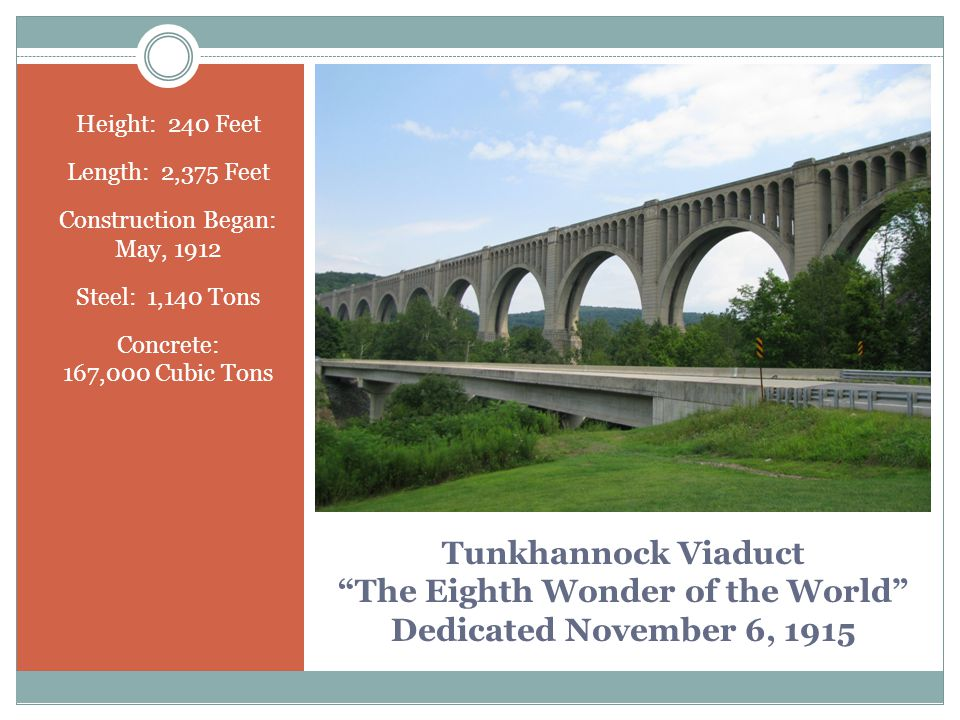 "Tunkhannock Viaduct ""The Eighth Wonder of the World"" Dedicated November 6, 1915 Height: 240 Feet Length: 2,375 Feet Construction Began: May, 1912 Stee"