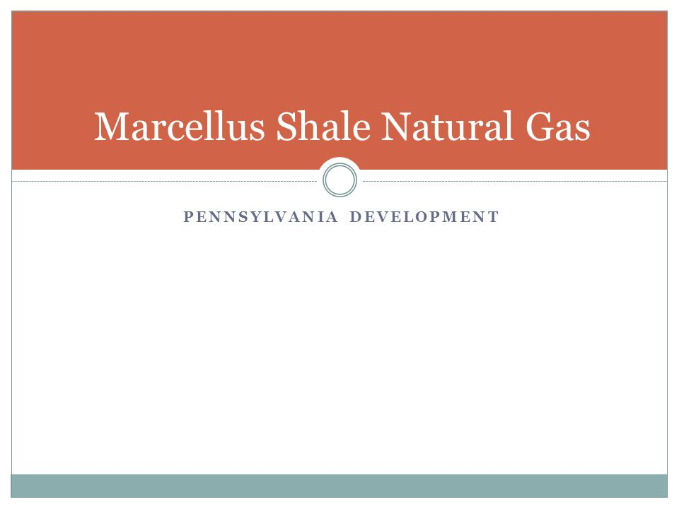 PENNSYLVANIA DEVELOPMENT Marcellus Shale Natural Gas
