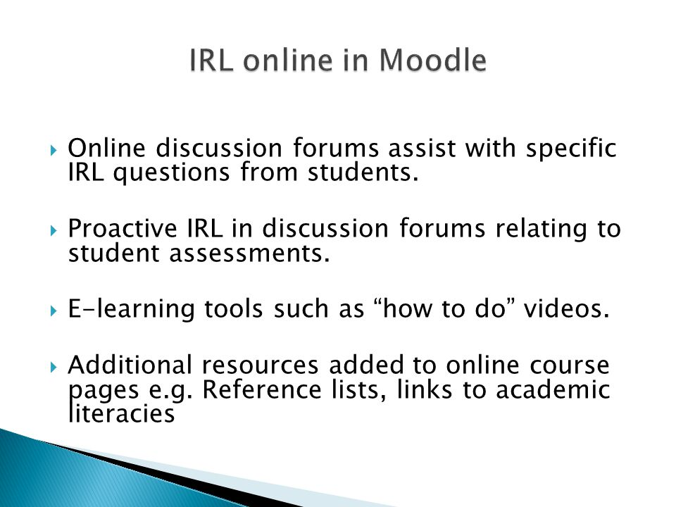  Online discussion forums assist with specific IRL questions from students.
