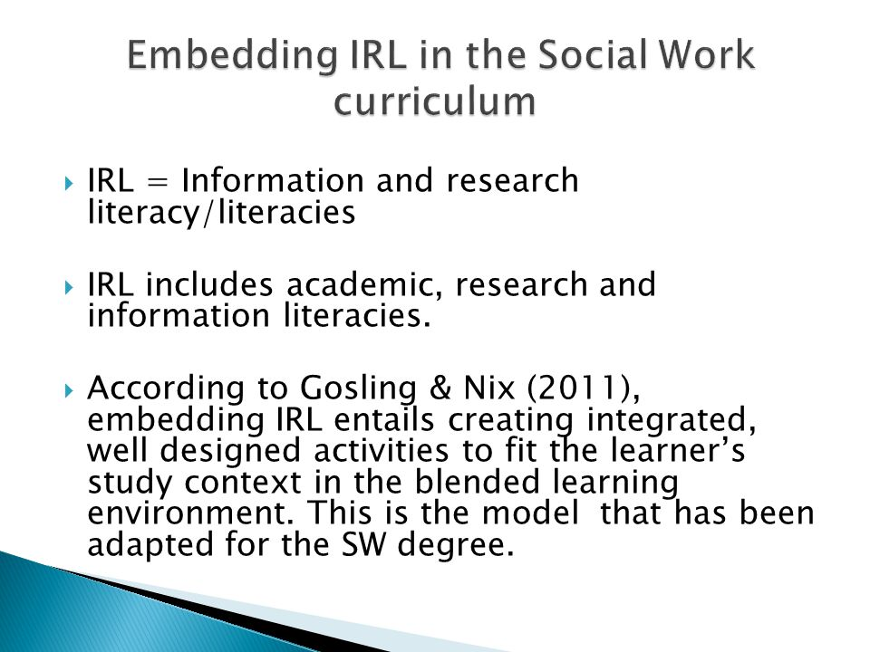  IRL = Information and research literacy/literacies  IRL includes academic, research and information literacies.