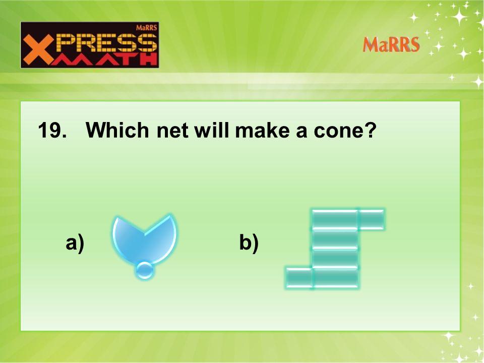 19.Which net will make a cone a) b)