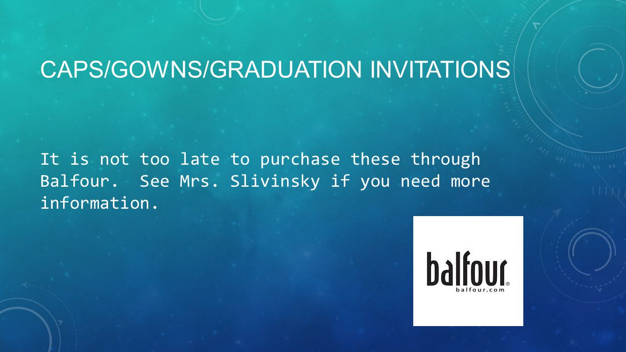 CAPS/GOWNS/GRADUATION INVITATIONS It is not too late to purchase these through Balfour.