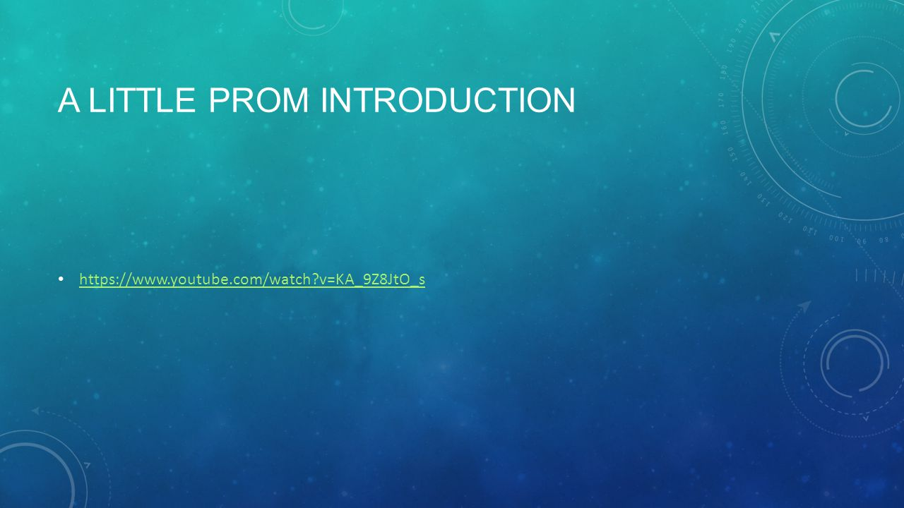 A LITTLE PROM INTRODUCTION https://www.youtube.com/watch?v=KA_9Z8JtO_s
