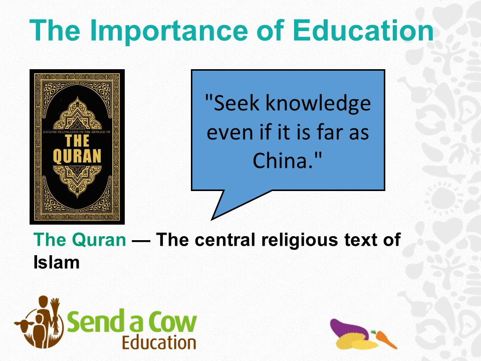 Seek knowledge even if it is far as China. The Quran — The central religious text of Islam The Importance of Education