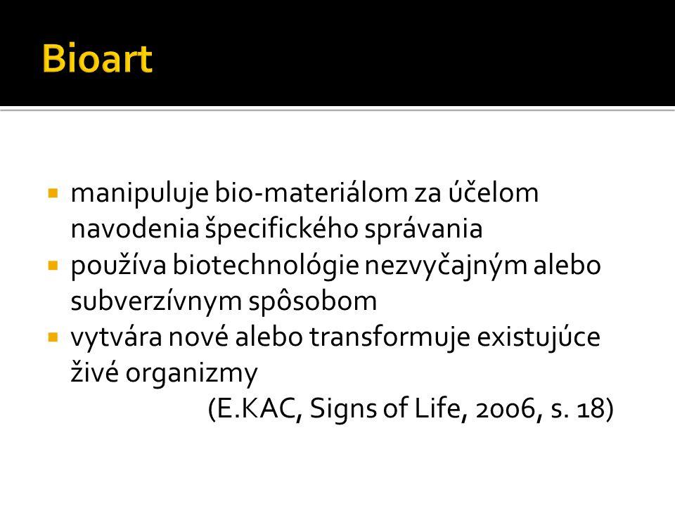  manipuluje bio-materiálom za účelom navodenia špecifického správania  používa biotechnológie nezvyčajným alebo subverzívnym spôsobom  vytvára nové alebo transformuje existujúce živé organizmy (E.KAC, Signs of Life, 2006, s.