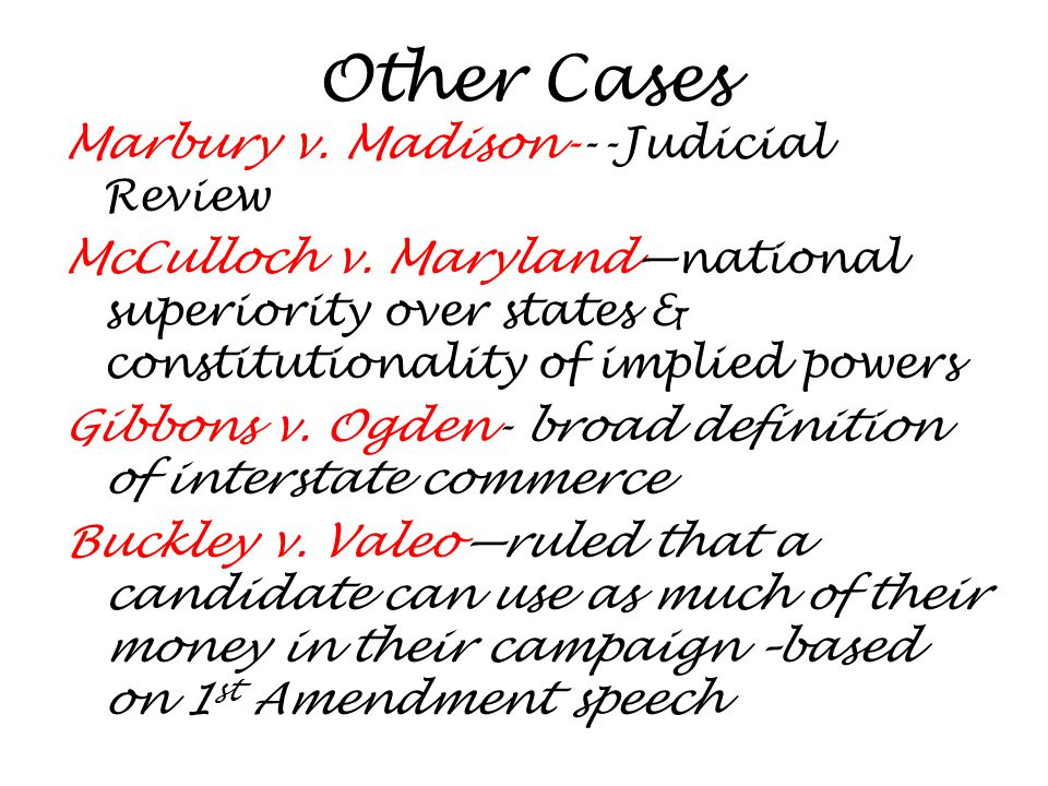 Other Cases Marbury v. Madison---Judicial Review McCulloch v.
