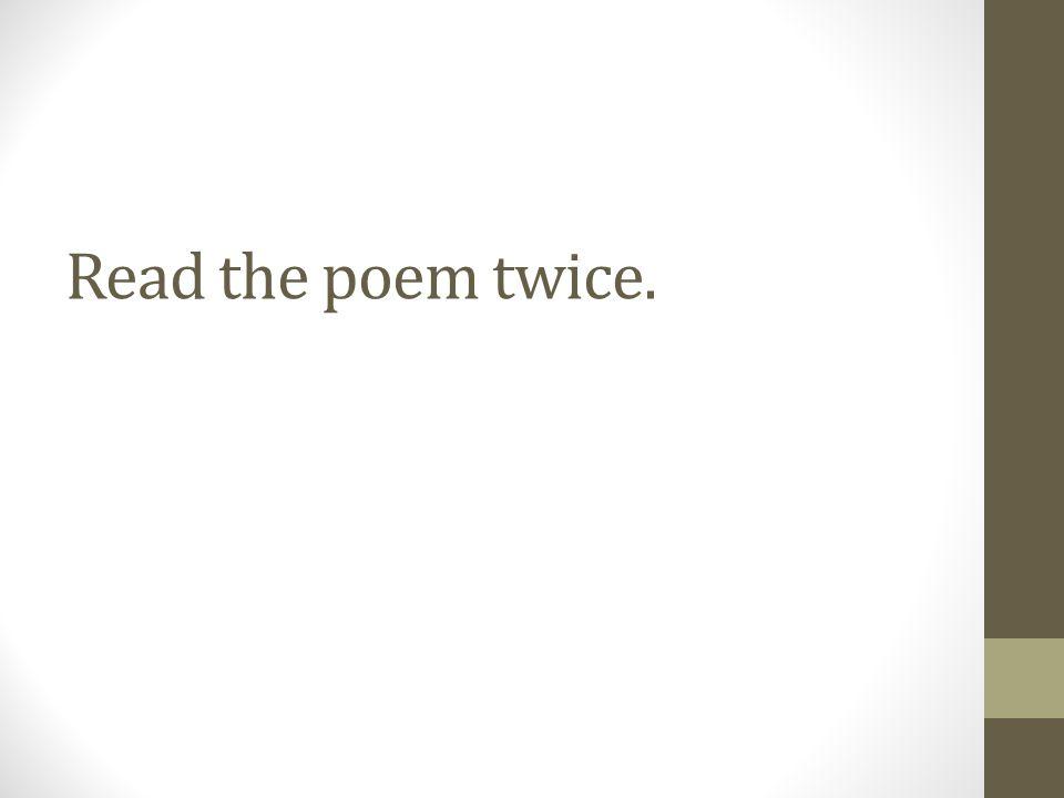 Read the poem twice.