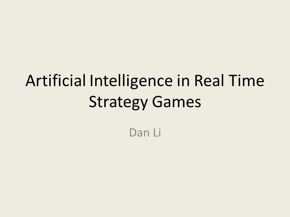 Artificial Intelligence in Real Time Strategy Games Dan Li