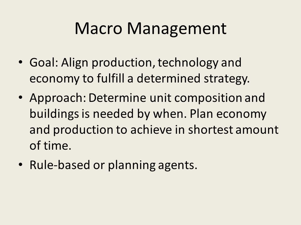 Macro Management Goal: Align production, technology and economy to fulfill a determined strategy.