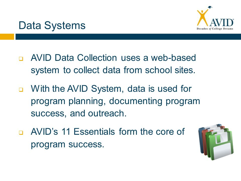 Data Systems  AVID Data Collection uses a web-based system to collect data from school sites.
