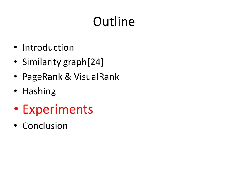 Outline Introduction Similarity graph[24] PageRank & VisualRank Hashing Experiments Conclusion