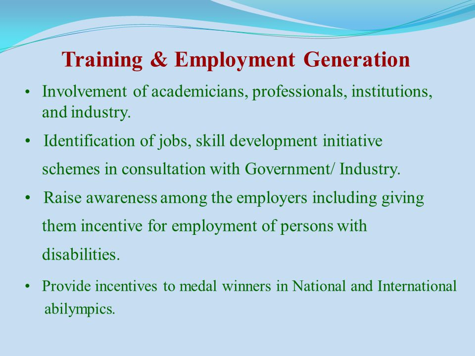 Training & Employment Generation Involvement of academicians, professionals, institutions, and industry. Identification of jobs, skill development ini