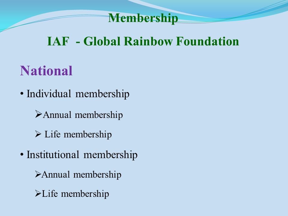 National Individual membership  Annual membership  Life membership Institutional membership  Annual membership  Life membership Membership IAF - Global Rainbow Foundation