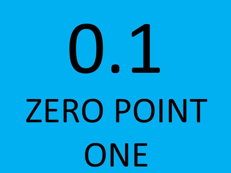 0.1 ZERO POINT ONE