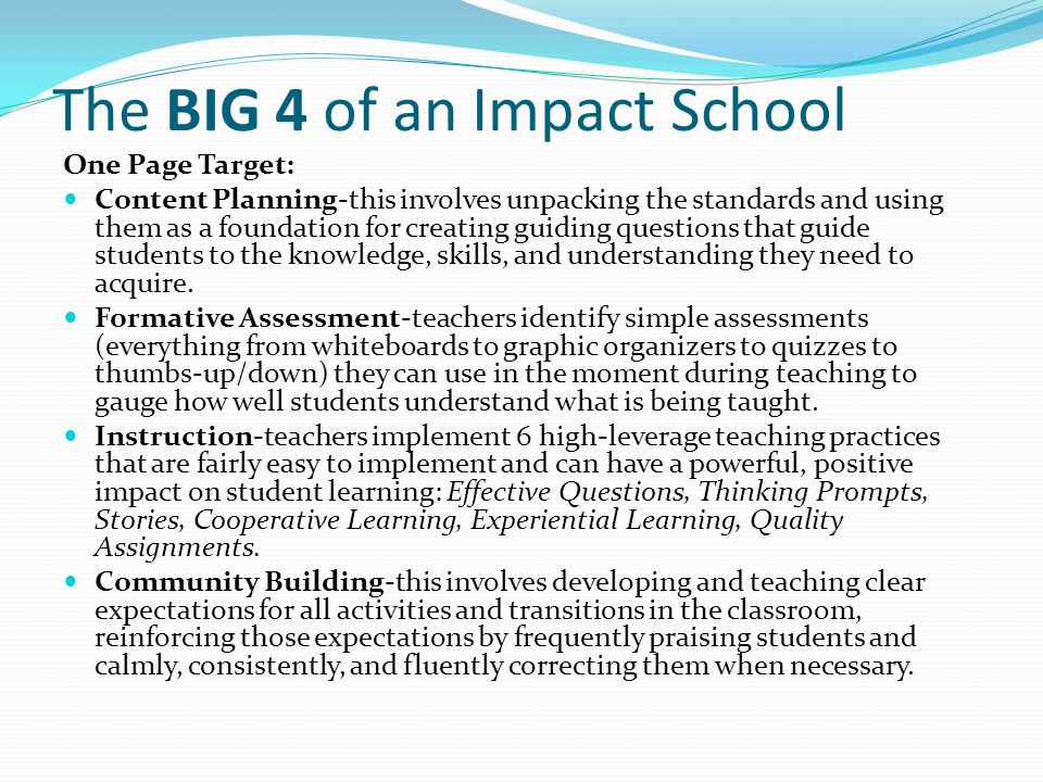 The BIG 4 of an Impact School One Page Target: Content Planning-this involves unpacking the standards and using them as a foundation for creating guiding questions that guide students to the knowledge, skills, and understanding they need to acquire.