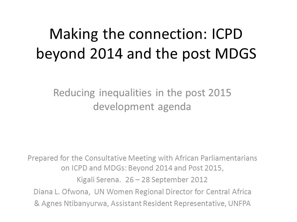 Making the connection: ICPD beyond 2014 and the post MDGS Reducing inequalities in the post 2015 development agenda Prepared for the Consultative Meet
