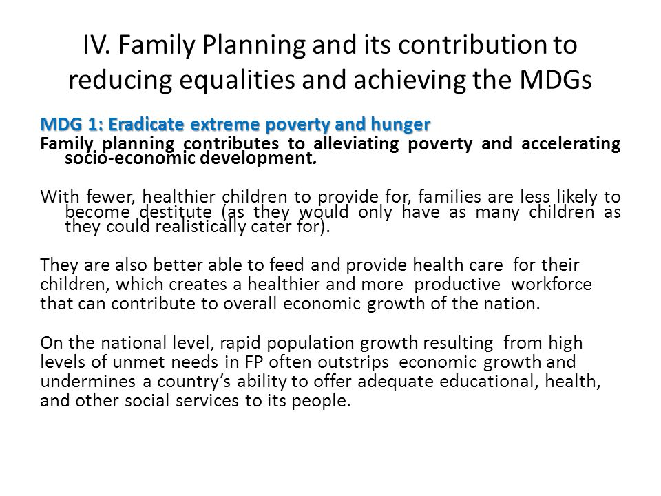 IV. Family Planning and its contribution to reducing equalities and achieving the MDGs MDG 1: Eradicate extreme poverty and hunger Family planning con