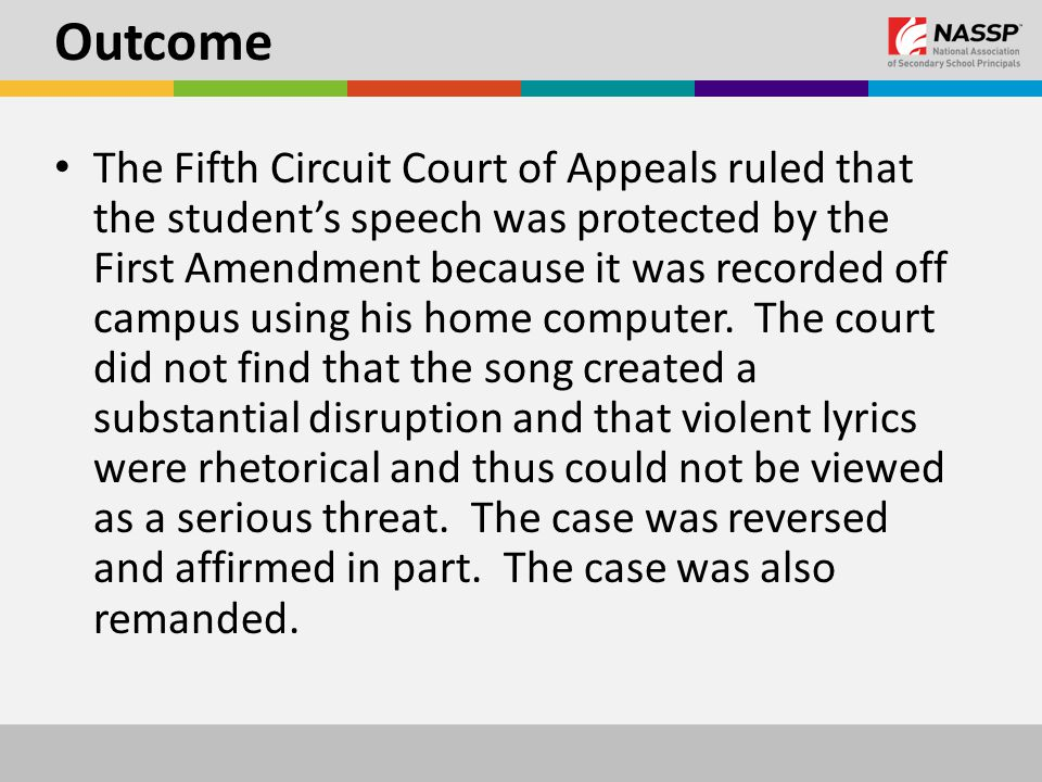 Outcome The Fifth Circuit Court of Appeals ruled that the student's speech was protected by the First Amendment because it was recorded off campus using his home computer.