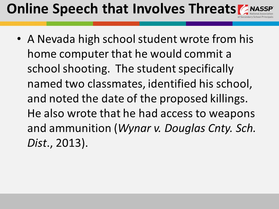 Online Speech that Involves Threats A Nevada high school student wrote from his home computer that he would commit a school shooting.