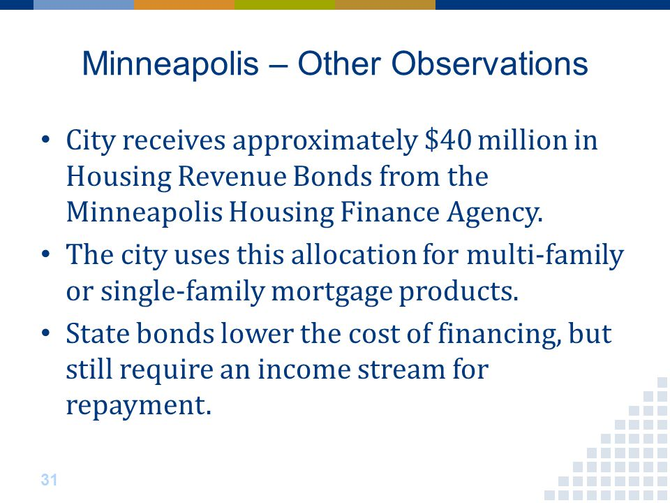 Minneapolis – Other Observations City receives approximately $40 million in Housing Revenue Bonds from the Minneapolis Housing Finance Agency.