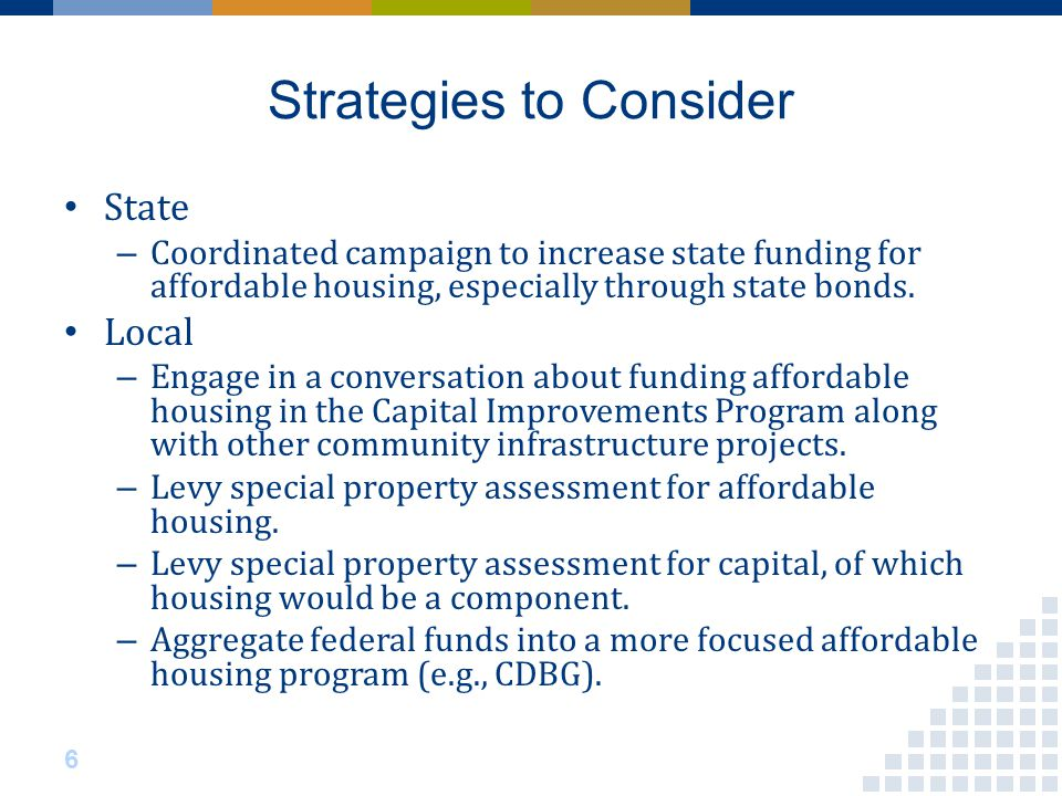Strategies to Consider State – Coordinated campaign to increase state funding for affordable housing, especially through state bonds.