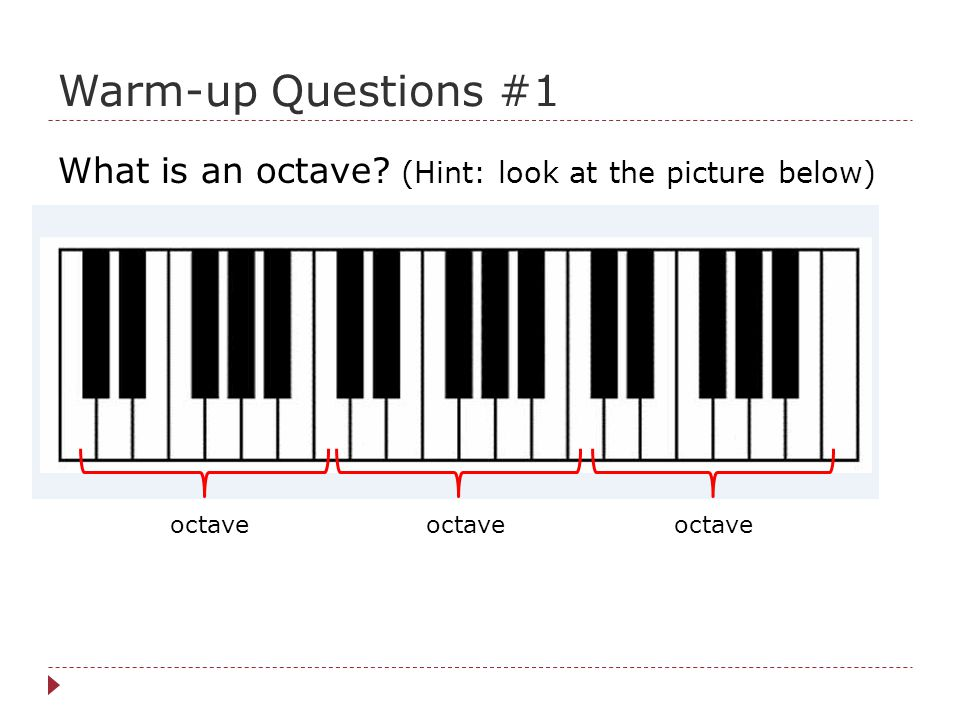 Warm-up Questions #1 What is an octave? (Hint: look at the picture below) octave