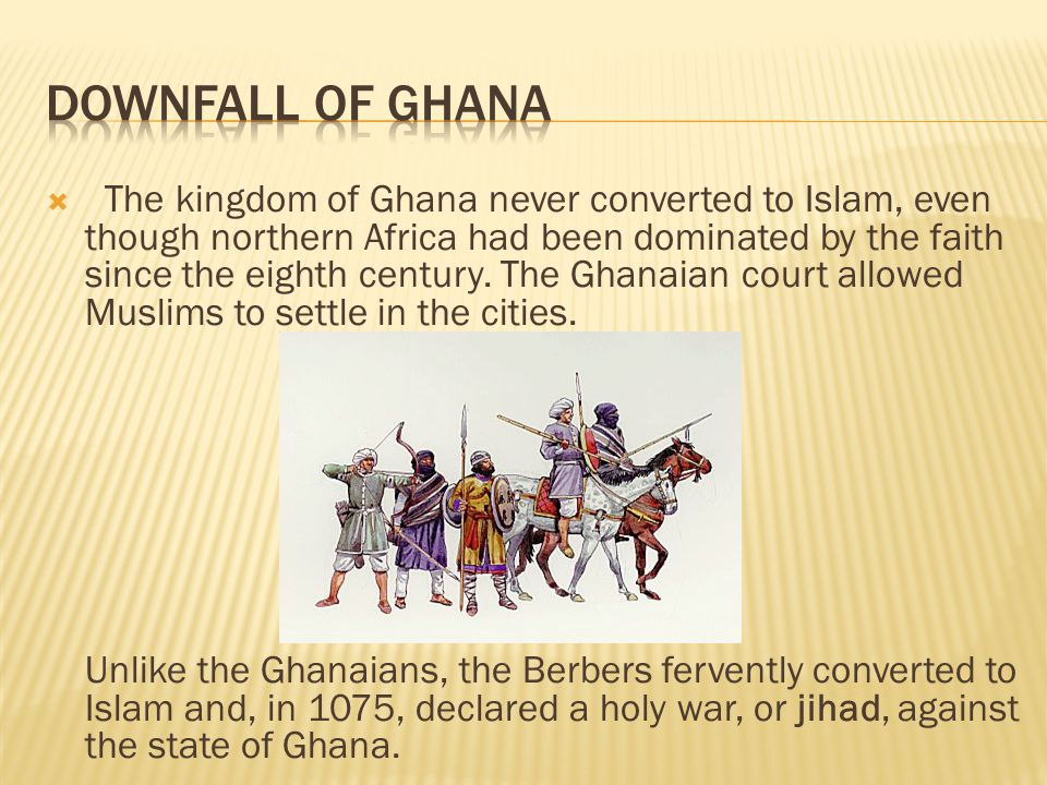  The kingdom of Ghana never converted to Islam, even though northern Africa had been dominated by the faith since the eighth century. The Ghanaian co