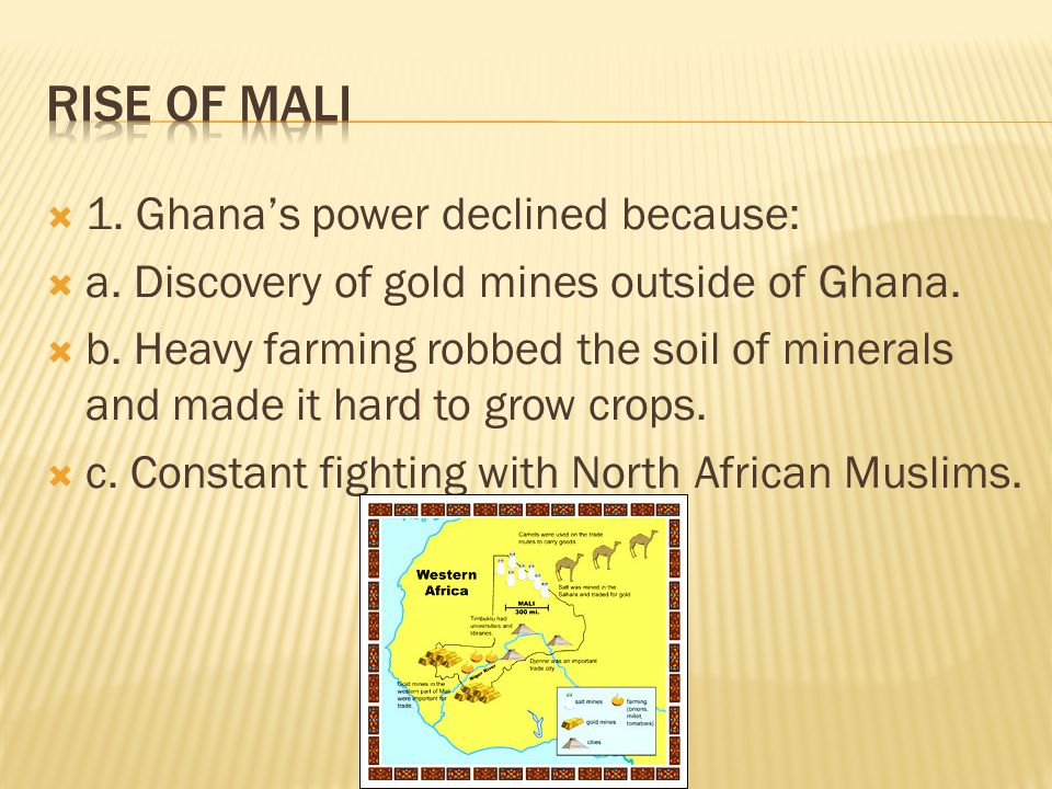  1. Ghana's power declined because:  a. Discovery of gold mines outside of Ghana.  b. Heavy farming robbed the soil of minerals and made it hard to