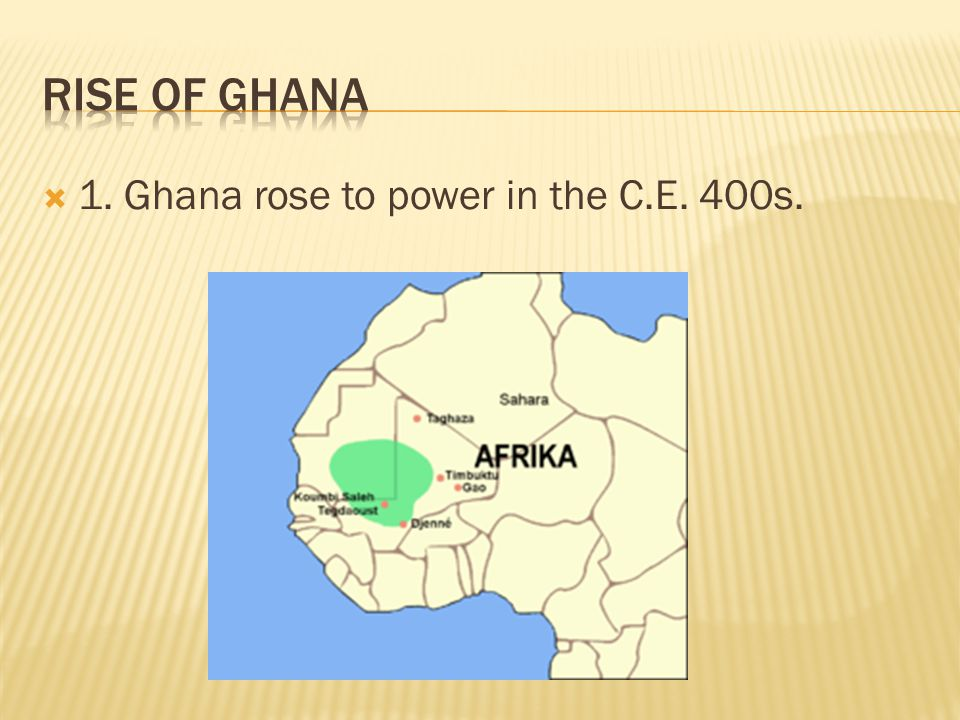  1. Ghana rose to power in the C.E. 400s.