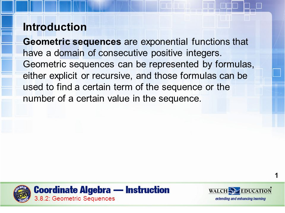 Introduction Geometric sequences are exponential functions that have a domain of consecutive positive integers.