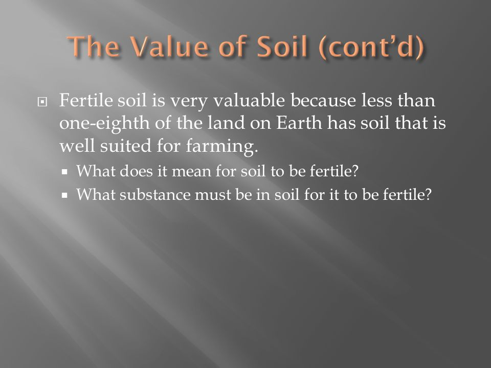  Fertile soil is very valuable because less than one-eighth of the land on Earth has soil that is well suited for farming.  What does it mean for so