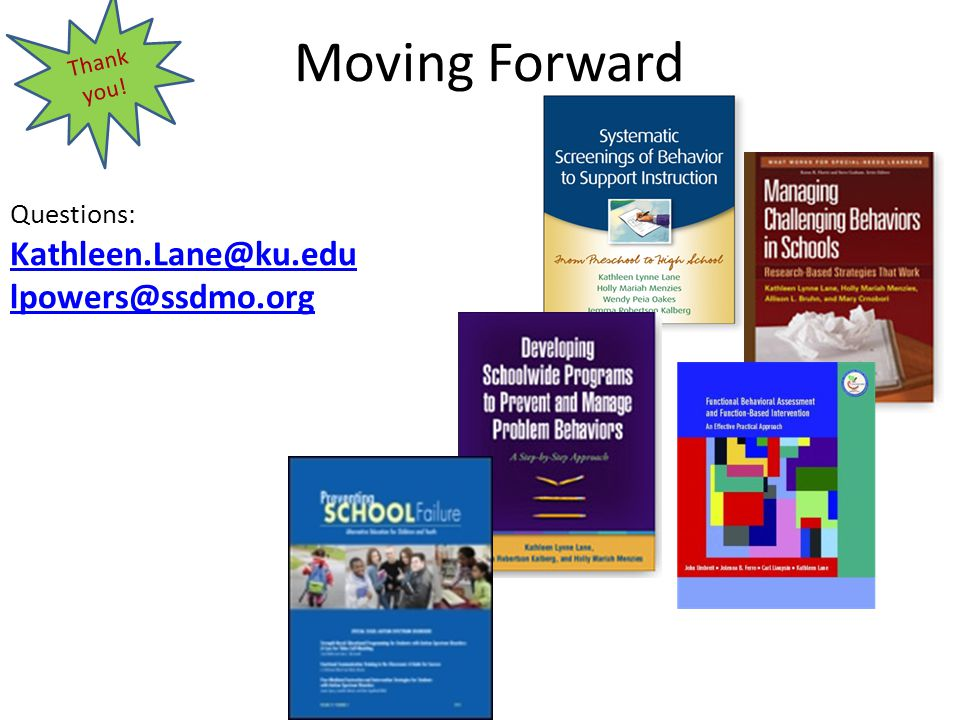 Moving Forward Questions: Kathleen.Lane@ku.edu lpowers@ssdmo.org Thank you!