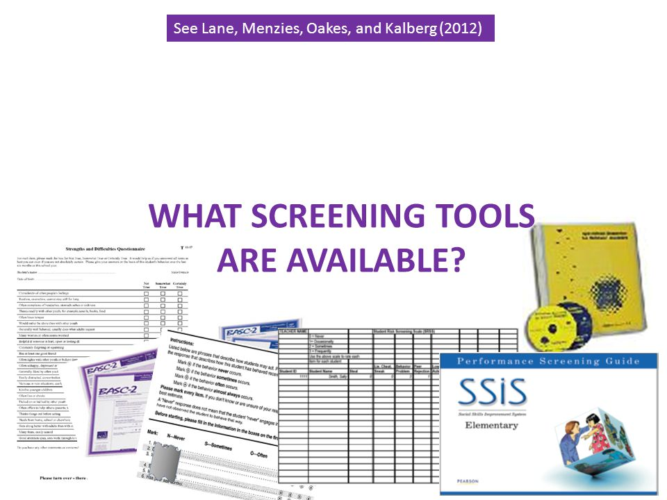 Lane & Oakes See Lane, Menzies, Oakes, and Kalberg (2012) WHAT SCREENING TOOLS ARE AVAILABLE?