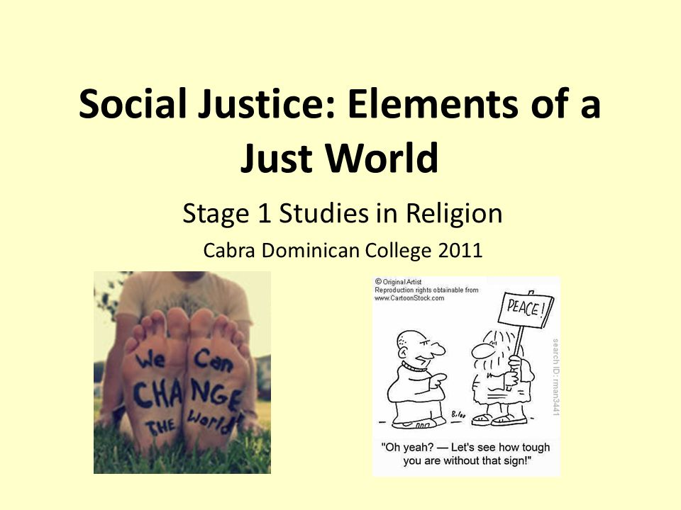Social Justice: Elements of a Just World Stage 1 Studies in Religion Cabra Dominican College 2011