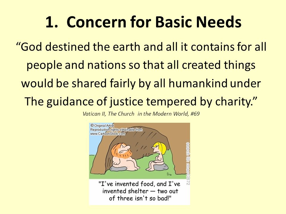 """1. Concern for Basic Needs """"God destined the earth and all it contains for all people and nations so that all created things would be shared fairly by"""