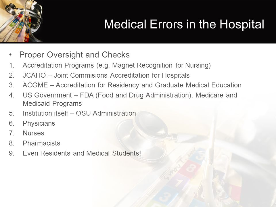 Medical Errors in the Hospital Proper Oversight and Checks 1.Accreditation Programs (e.g.