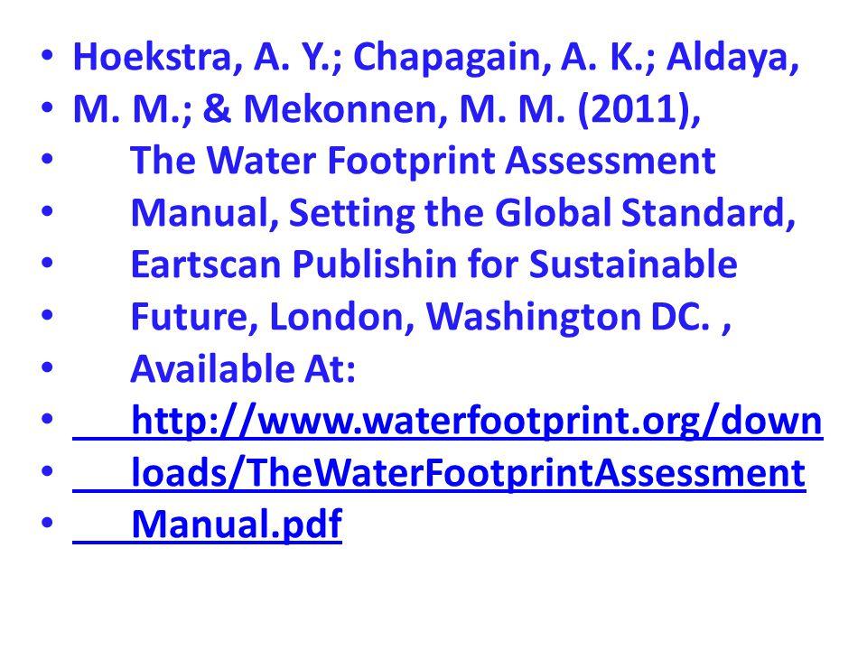 Hoekstra, A. Y.; Chapagain, A. K.; Aldaya, M. M.; & Mekonnen, M. M. (2011), The Water Footprint Assessment Manual, Setting the Global Standard, Eartsc