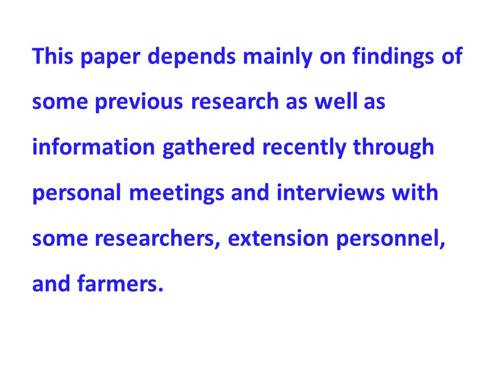 This paper depends mainly on findings of some previous research as well as information gathered recently through personal meetings and interviews with some researchers, extension personnel, and farmers.