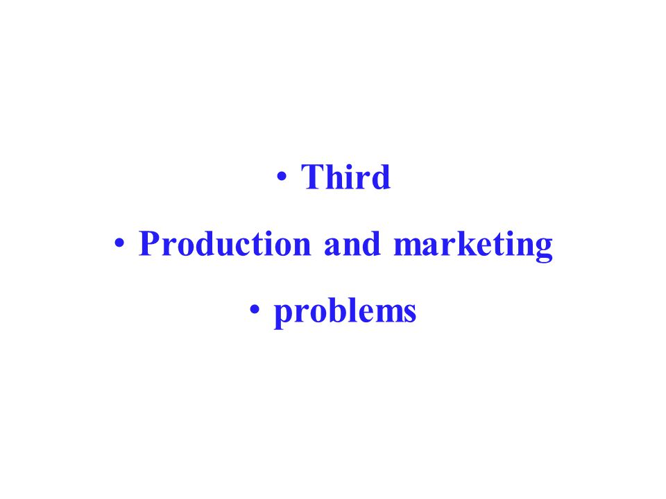 Third Production and marketing problems
