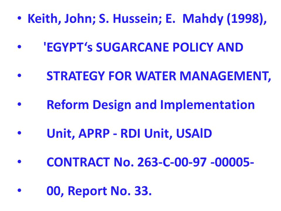Keith, John; S. Hussein; E. Mahdy (1998), 'EGYPT's SUGARCANE POLICY AND STRATEGY FOR WATER MANAGEMENT, Reform Design and Implementation Unit, APRP - R
